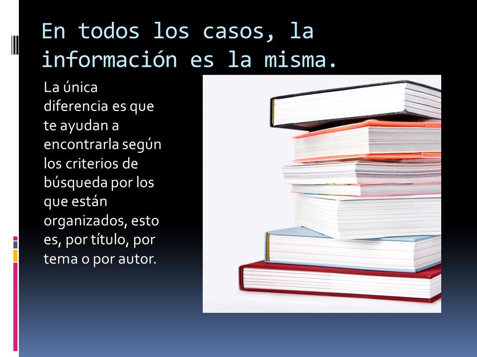 En todos los casos, la información es la misma. La única diferencia es que te ayudan a encontrarla según los criterios de búsqueda por los que están o