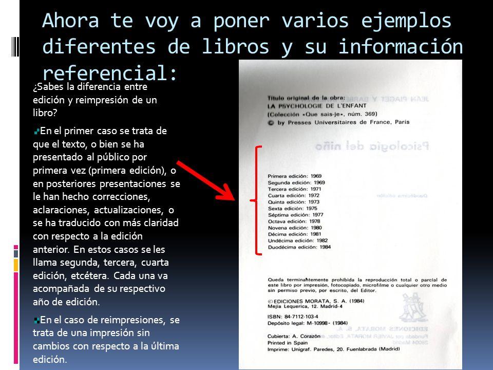 Ahora te voy a poner varios ejemplos diferentes de libros y su información referencial: ¿Sabes la diferencia entre edición y reimpresión de un libro?