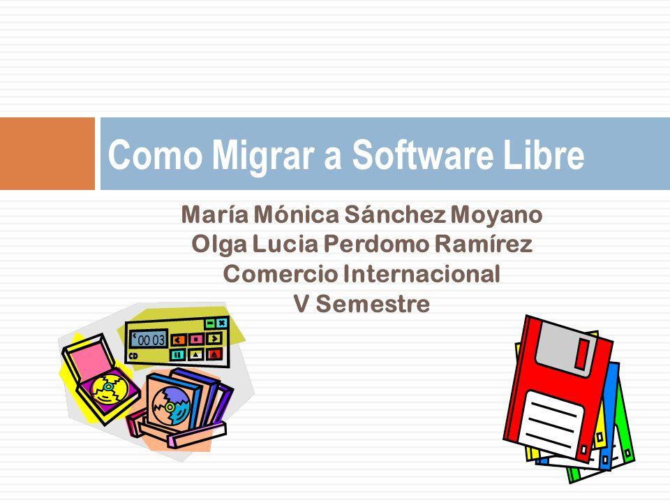 María Mónica Sánchez Moyano Olga Lucia Perdomo Ramírez Comercio Internacional V Semestre Como Migrar a Software Libre