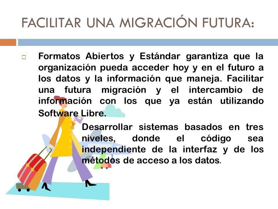 FACILITAR UNA MIGRACIÓN FUTURA: Formatos Abiertos y Estándar garantiza que la organización pueda acceder hoy y en el futuro a los datos y la informaci