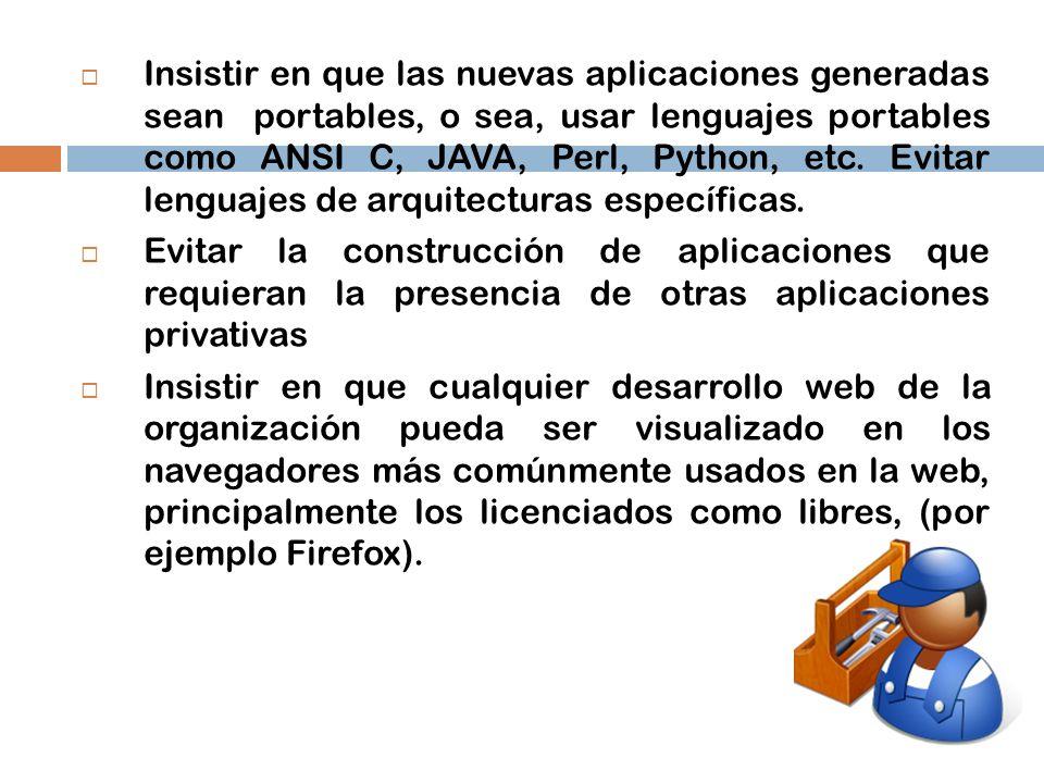 Insistir en que las nuevas aplicaciones generadas sean portables, o sea, usar lenguajes portables como ANSI C, JAVA, Perl, Python, etc. Evitar lenguaj