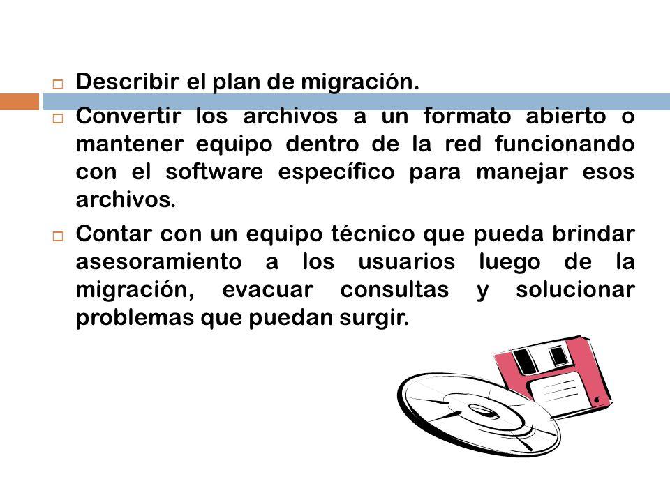 Describir el plan de migración. Convertir los archivos a un formato abierto o mantener equipo dentro de la red funcionando con el software específico