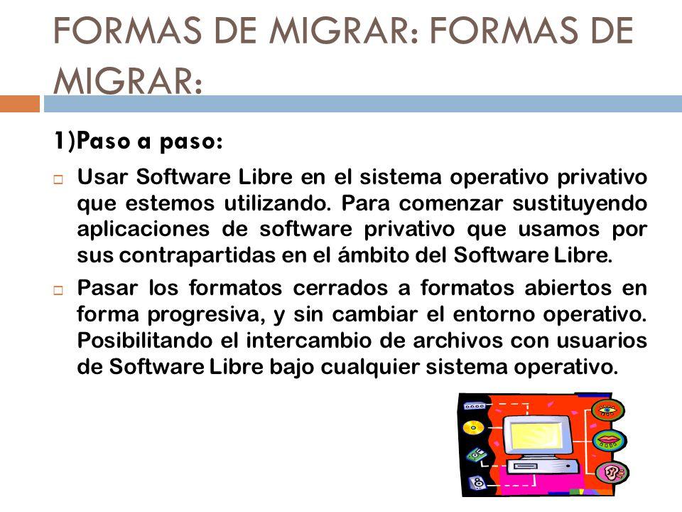 FORMAS DE MIGRAR: 1)Paso a paso: Usar Software Libre en el sistema operativo privativo que estemos utilizando. Para comenzar sustituyendo aplicaciones