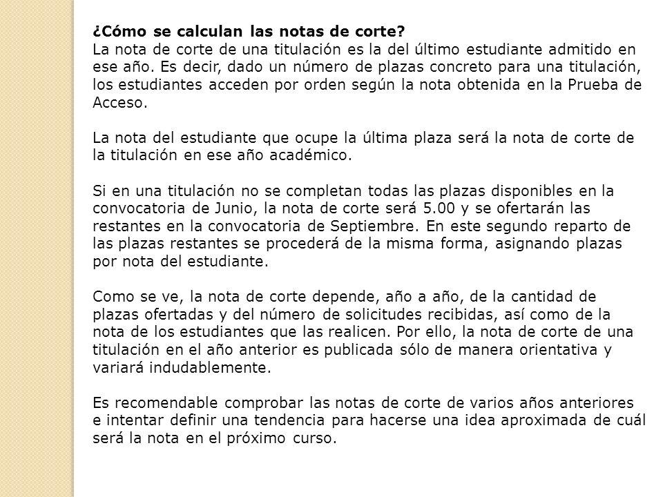 ¿Cómo se calculan las notas de corte? La nota de corte de una titulación es la del último estudiante admitido en ese año. Es decir, dado un número de