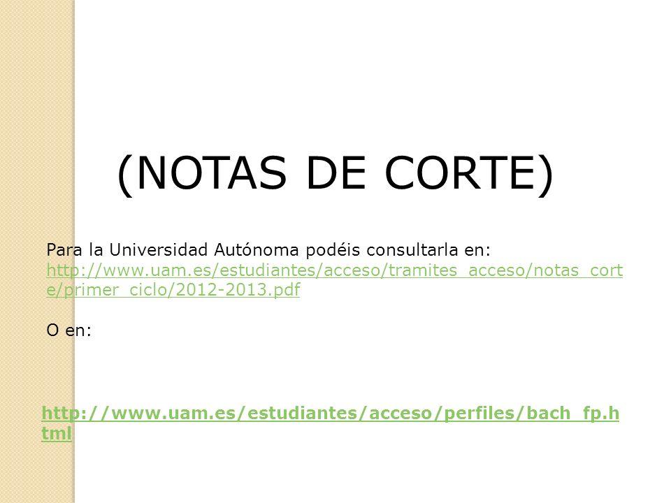 (NOTAS DE CORTE) http://www.uam.es/estudiantes/acceso/perfiles/bach_fp.h tml Para la Universidad Autónoma podéis consultarla en: http://www.uam.es/est