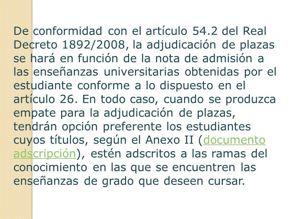 De conformidad con el artículo 54.2 del Real Decreto 1892/2008, la adjudicación de plazas se hará en función de la nota de admisión a las enseñanzas u