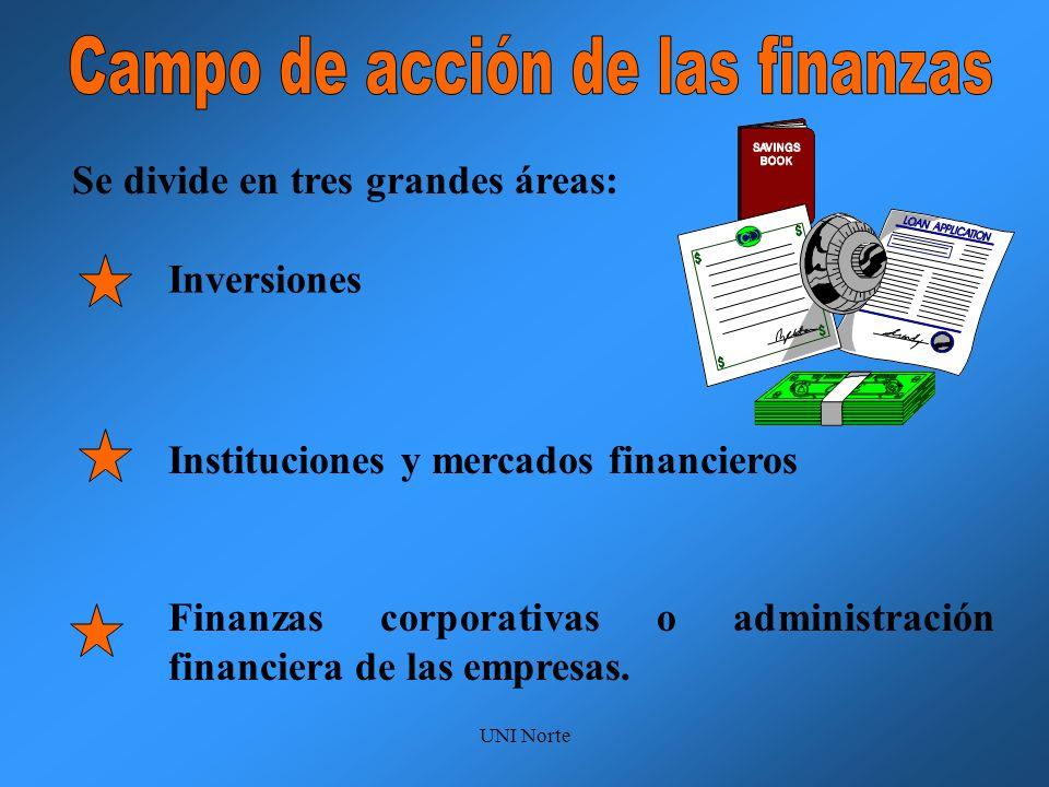 UNI Norte Se divide en tres grandes áreas: Inversiones Instituciones y mercados financieros Finanzas corporativas o administración financiera de las e