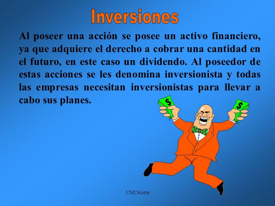 UNI Norte Al poseer una acción se posee un activo financiero, ya que adquiere el derecho a cobrar una cantidad en el futuro, en este caso un dividendo