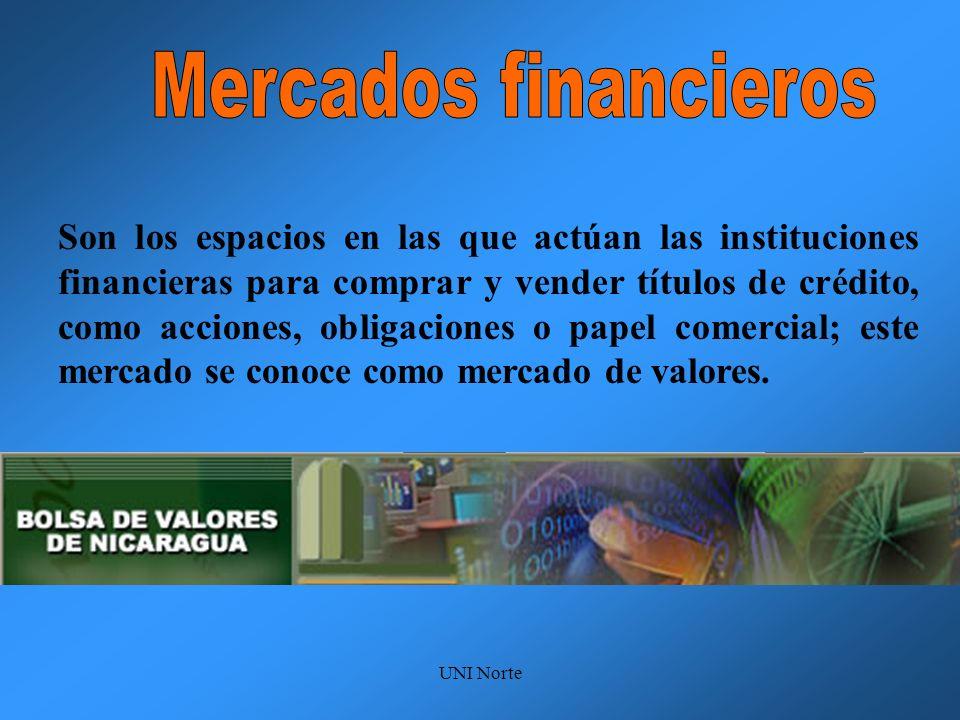 UNI Norte Son los espacios en las que actúan las instituciones financieras para comprar y vender títulos de crédito, como acciones, obligaciones o pap