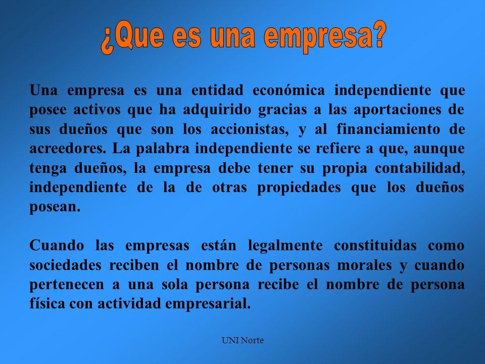 UNI Norte Una empresa es una entidad económica independiente que posee activos que ha adquirido gracias a las aportaciones de sus dueños que son los a