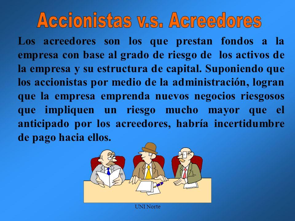 UNI Norte Los acreedores son los que prestan fondos a la empresa con base al grado de riesgo de los activos de la empresa y su estructura de capital.