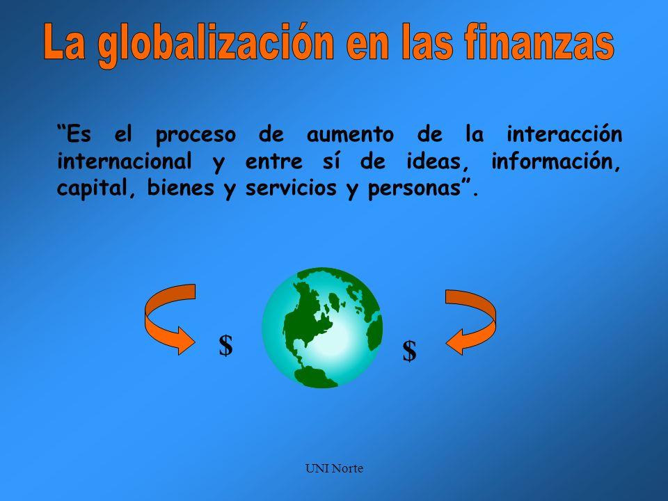 UNI Norte Es el proceso de aumento de la interacción internacional y entre sí de ideas, información, capital, bienes y servicios y personas. $ $