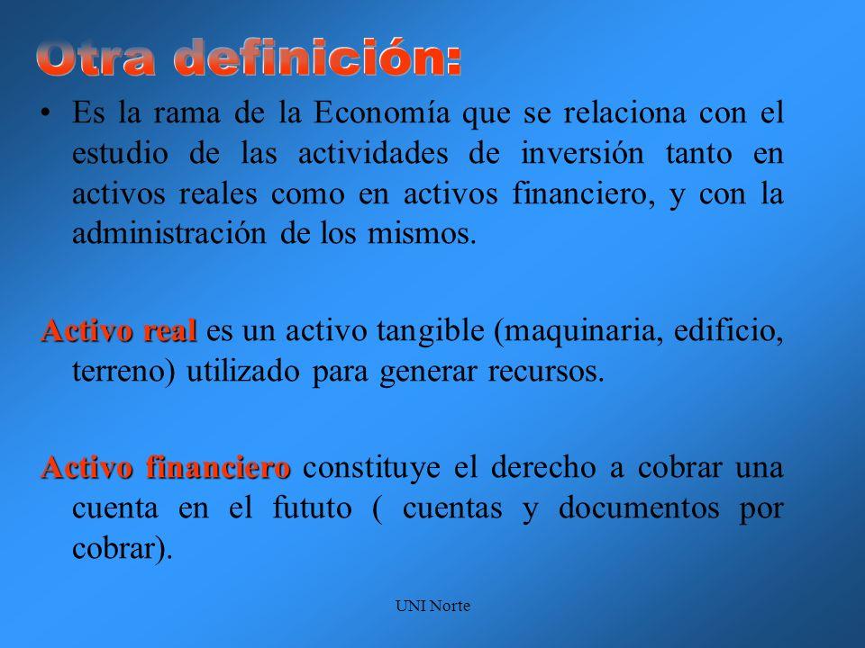 UNI Norte La administración financiera de las empresas estudia tres aspectos: 1.- La inversión en activo reales, la inversión en activos financieros y las inversiones excedente de efectivo.