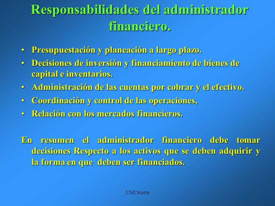 UNI Norte Responsabilidades del administrador financiero. Presupuestación y planeación a largo plazo.Presupuestación y planeación a largo plazo. Decis