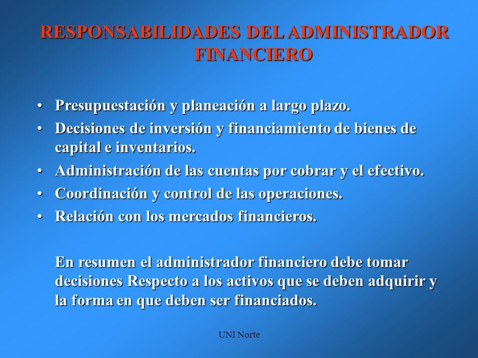 UNI Norte RESPONSABILIDADES DEL ADMINISTRADOR FINANCIERO Presupuestación y planeación a largo plazo.Presupuestación y planeación a largo plazo. Decisi