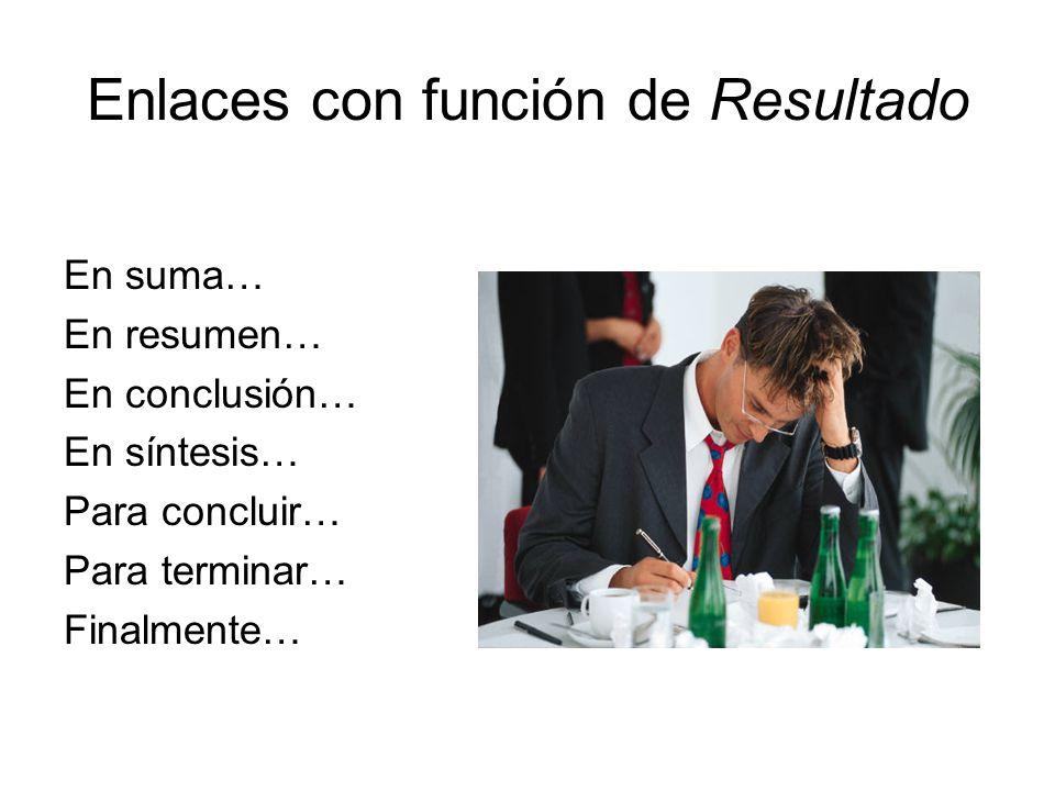Enlaces con función de Resultado En suma… En resumen… En conclusión… En síntesis… Para concluir… Para terminar… Finalmente…