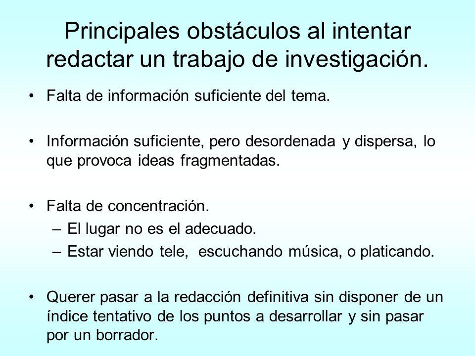 Principales obstáculos al intentar redactar un trabajo de investigación. Falta de información suficiente del tema. Información suficiente, pero desord