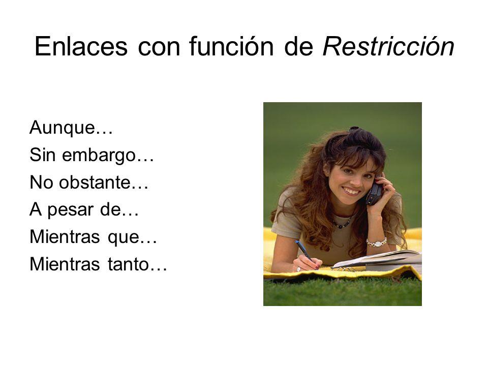 Enlaces con función de Restricción Aunque… Sin embargo… No obstante… A pesar de… Mientras que… Mientras tanto…