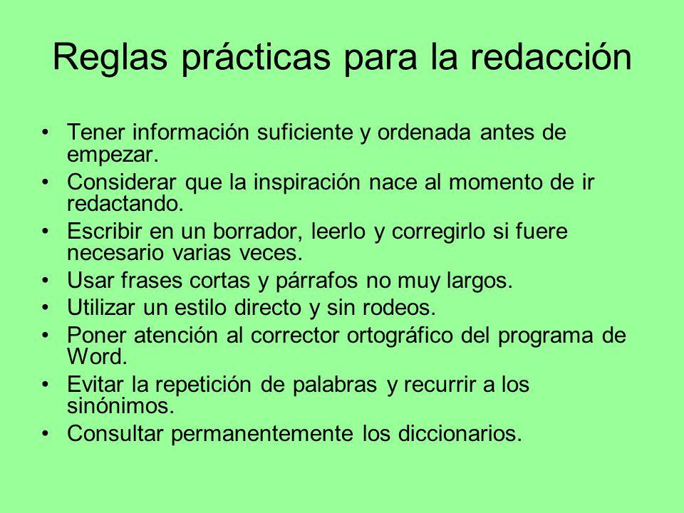 Reglas prácticas para la redacción Tener información suficiente y ordenada antes de empezar. Considerar que la inspiración nace al momento de ir redac