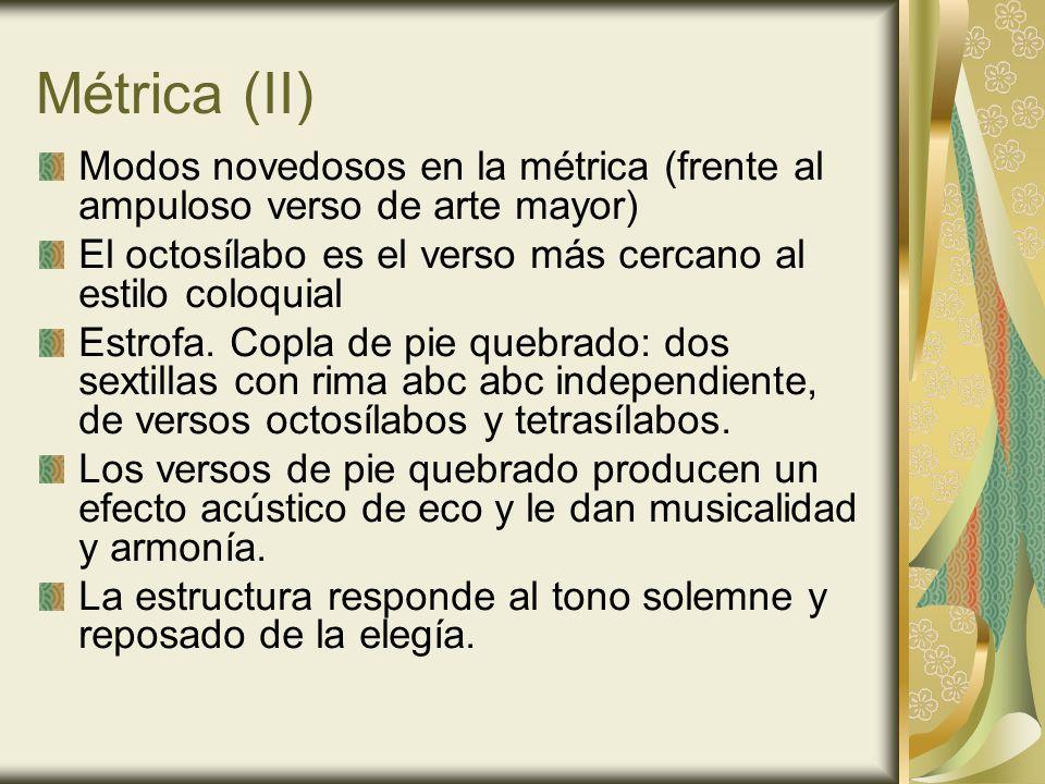 Métrica (II) Modos novedosos en la métrica (frente al ampuloso verso de arte mayor) El octosílabo es el verso más cercano al estilo coloquial Estrofa.