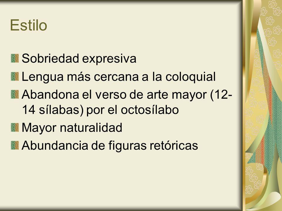 Estilo Sobriedad expresiva Lengua más cercana a la coloquial Abandona el verso de arte mayor (12- 14 sílabas) por el octosílabo Mayor naturalidad Abun
