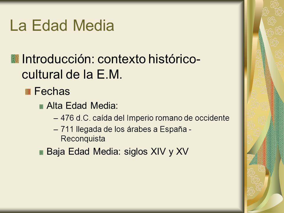 La Edad Media Introducción: contexto histórico- cultural de la E.M. Fechas Alta Edad Media: –476 d.C. caída del Imperio romano de occidente –711 llega