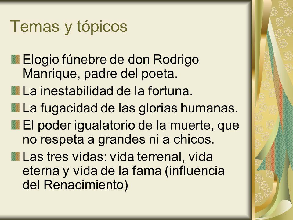 Temas y tópicos Elogio fúnebre de don Rodrigo Manrique, padre del poeta. La inestabilidad de la fortuna. La fugacidad de las glorias humanas. El poder