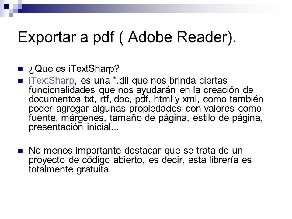 Exportar a pdf ( Adobe Reader). ¿Que es iTextSharp? iTextSharp, es una *.dll que nos brinda ciertas funcionalidades que nos ayudarán en la creación de
