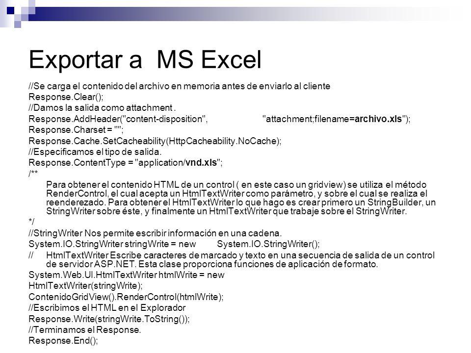 Exportar a MS Excel //Se carga el contenido del archivo en memoria antes de enviarlo al cliente Response.Clear(); //Damos la salida como attachment. R