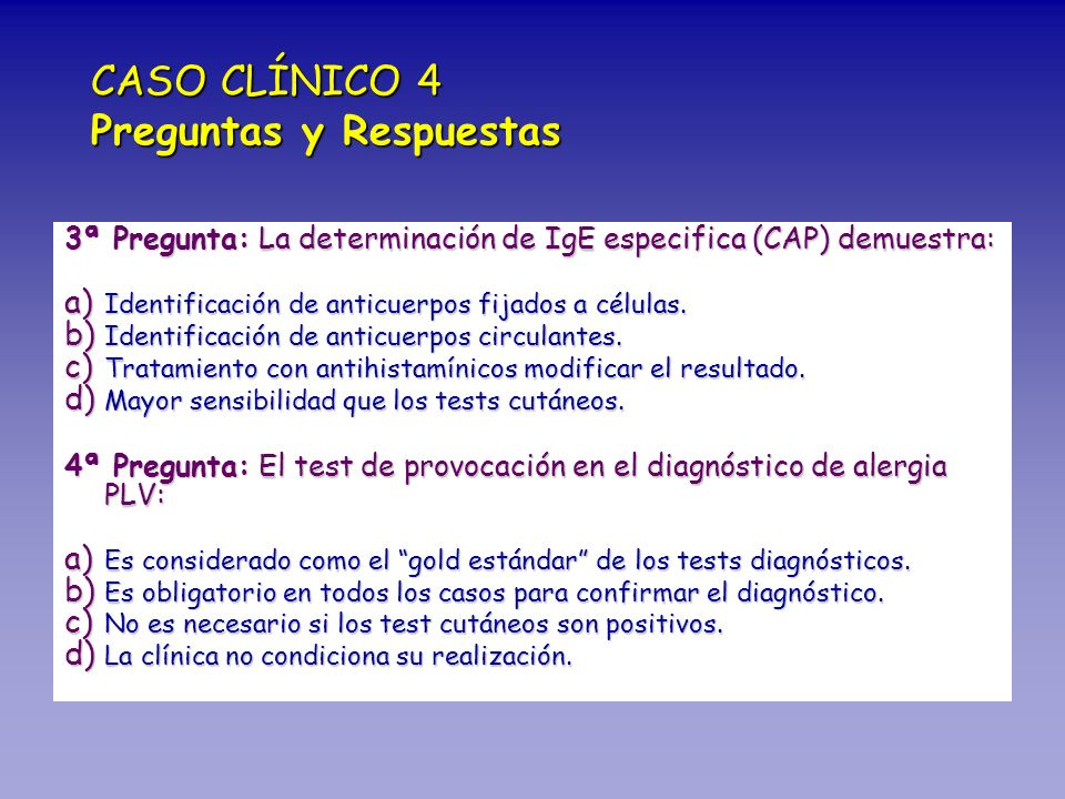 3ª Pregunta: La determinación de IgE especifica (CAP) demuestra: a) Identificación de anticuerpos fijados a células. b) Identificación de anticuerpos