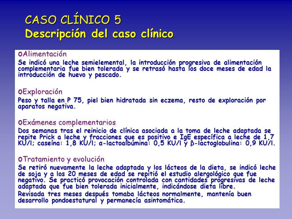 CASO CLÍNICO 5 Descripción del caso clínico o Alimentación Se indicó una leche semielemental, la introducción progresiva de alimentación complementari