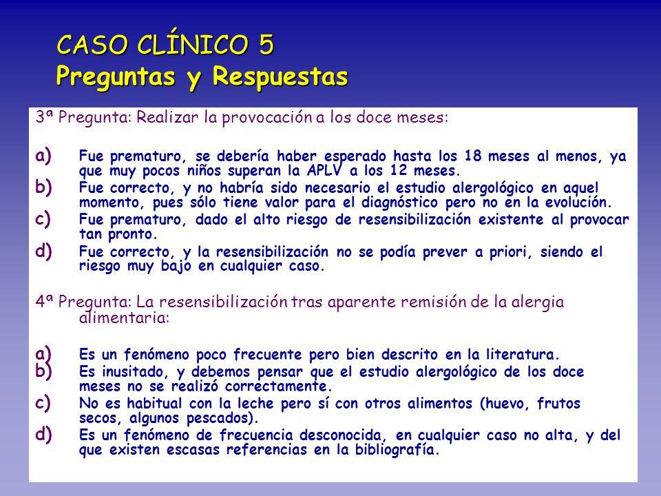CASO CLÍNICO 5 Preguntas y Respuestas 3ª Pregunta: Realizar la provocación a los doce meses: a) a) Fue prematuro, se debería haber esperado hasta los