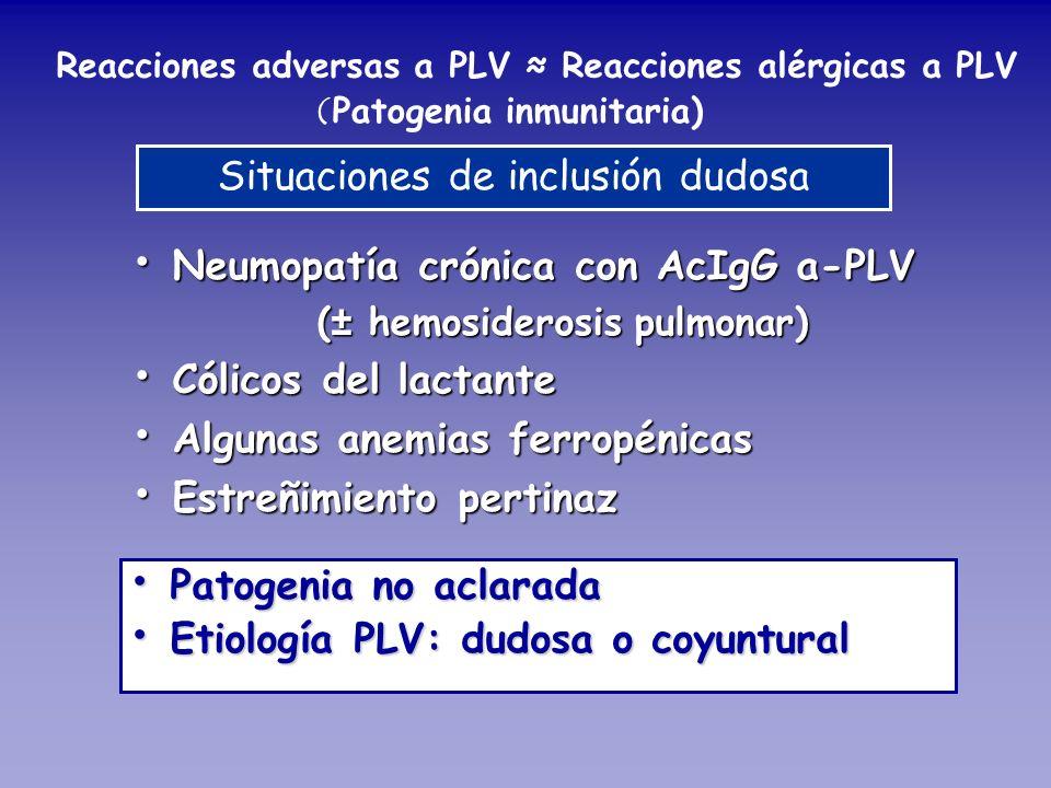 Reacciones adversas a PLV Reacciones alérgicas a PLV ( Patogenia inmunitaria) Situaciones de inclusión dudosa Neumopatía crónica con AcIgG a-PLV Neumo