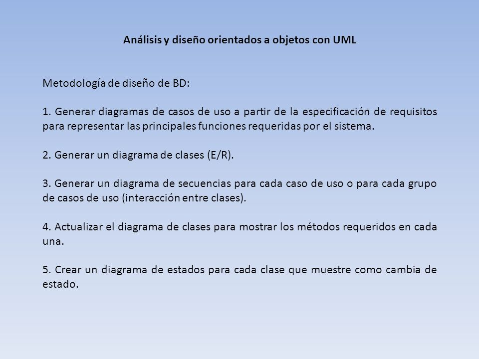 Análisis y diseño orientados a objetos con UML Metodología de diseño de BD: 1. Generar diagramas de casos de uso a partir de la especificación de requ