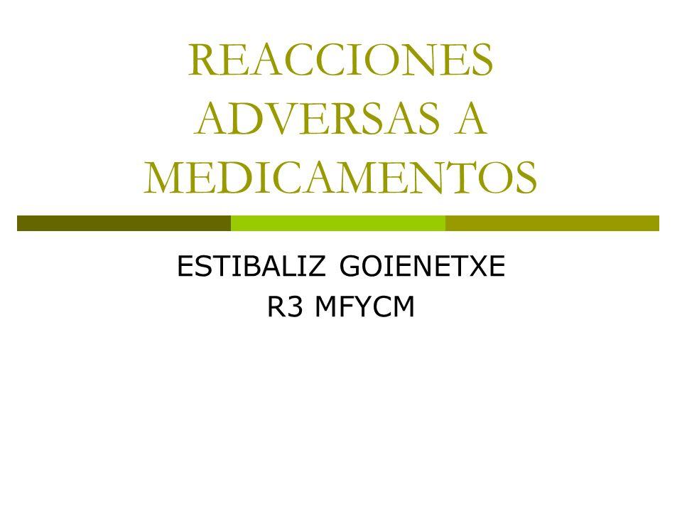 REACCIONES ADVERSAS A MEDICAMENTOS ESTIBALIZ GOIENETXE R3 MFYCM