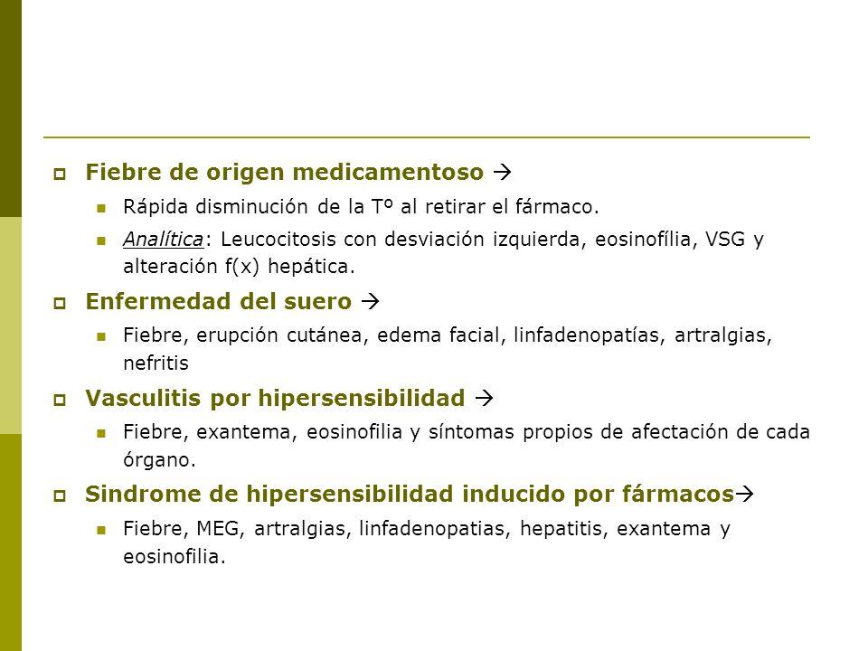 Fiebre de origen medicamentoso Rápida disminución de la Tº al retirar el fármaco. Analítica: Leucocitosis con desviación izquierda, eosinofília, VSG y