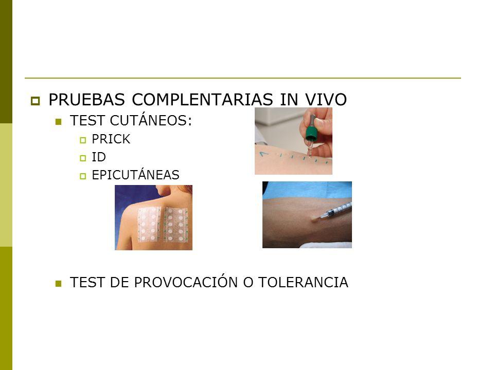 PRUEBAS COMPLENTARIAS IN VIVO TEST CUTÁNEOS: PRICK ID EPICUTÁNEAS TEST DE PROVOCACIÓN O TOLERANCIA