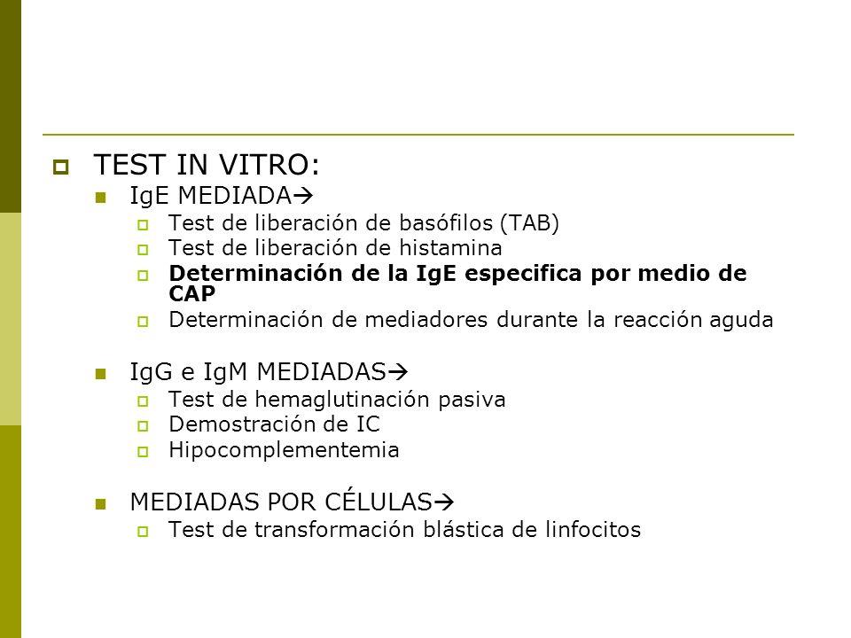 TEST IN VITRO: IgE MEDIADA Test de liberación de basófilos (TAB) Test de liberación de histamina Determinación de la IgE especifica por medio de CAP D