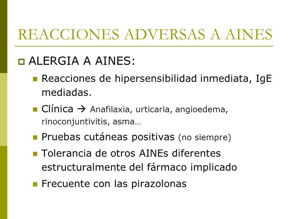 REACCIONES ADVERSAS A AINES ALERGIA A AINES: Reacciones de hipersensibilidad inmediata, IgE mediadas. Clínica Anafilaxia, urticaria, angioedema, rinoc