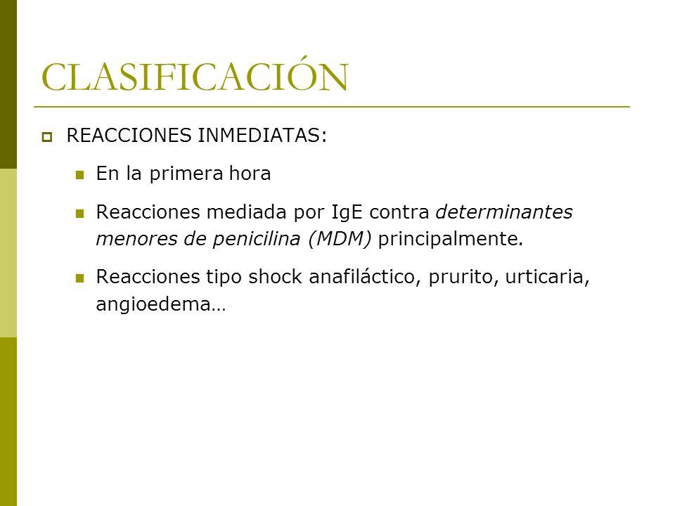 CLASIFICACIÓN REACCIONES INMEDIATAS: En la primera hora Reacciones mediada por IgE contra determinantes menores de penicilina (MDM) principalmente. Re