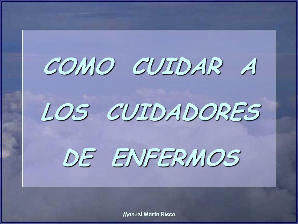 Manuel Marín Risco SINDROME DEL CUIDADOR FASES PRIMERA FASE: –DESADECUACIÓN ENTRE LAS DEMANDAS QUE LE RESULTAN EXCESIVAS Y LOS RECURSOS QUE POSEE YA SEAN PROFESIONALES, PSICOLÓGICOS, MATERIALES, ECONÓMICOS, ETC...