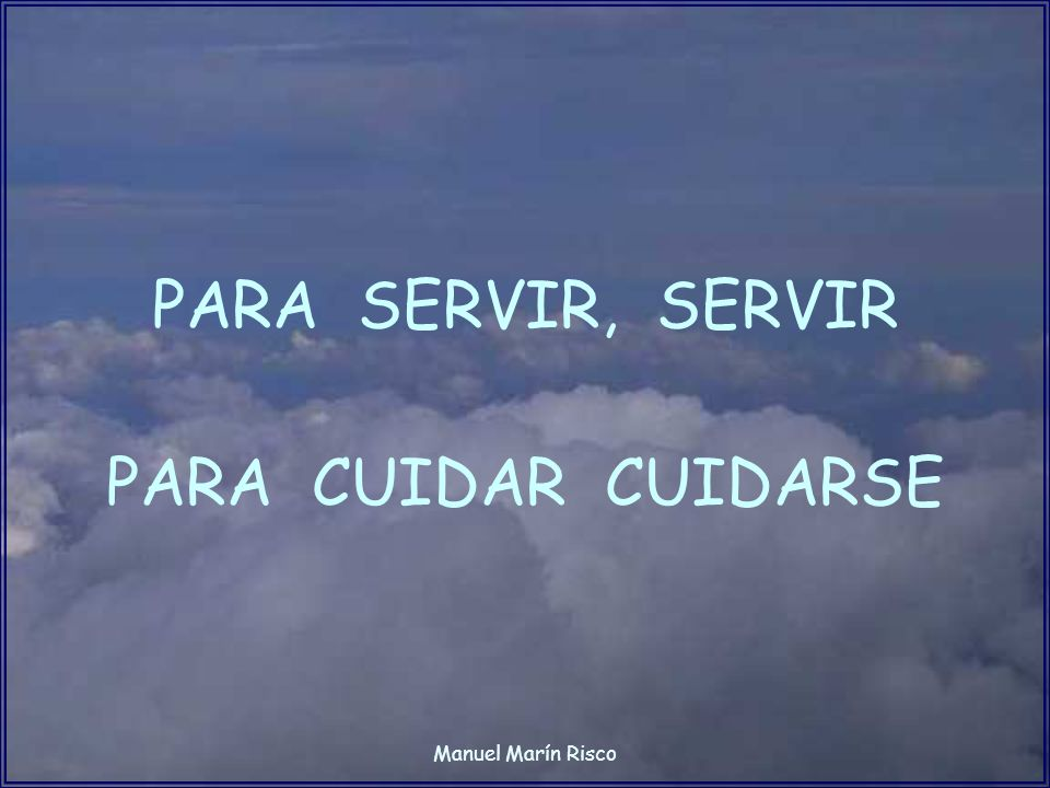 Manuel Marín Risco PARA SERVIR, SERVIR PARA CUIDAR CUIDARSE