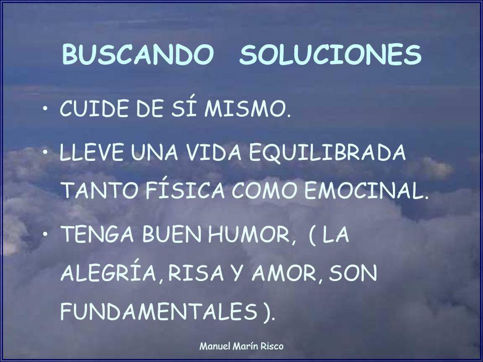 Manuel Marín Risco BUSCANDO SOLUCIONES CUIDE DE SÍ MISMO. LLEVE UNA VIDA EQUILIBRADA TANTO FÍSICA COMO EMOCINAL. TENGA BUEN HUMOR, ( LA ALEGRÍA, RISA