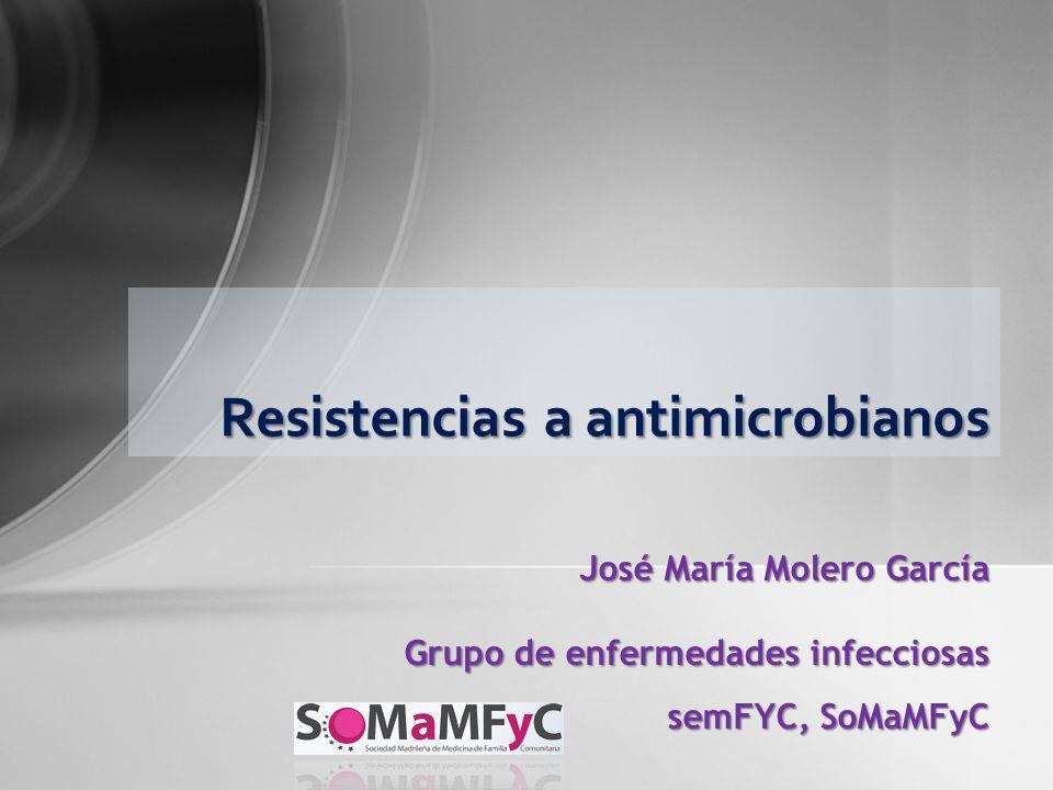 Resistencias a antimicrobianos José María Molero García Grupo de enfermedades infecciosas semFYC, SoMaMFyC