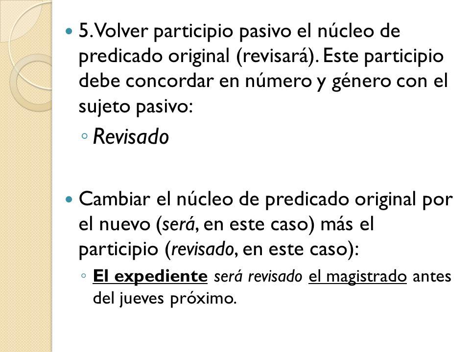 5. Volver participio pasivo el núcleo de predicado original (revisará). Este participio debe concordar en número y género con el sujeto pasivo: Revisa