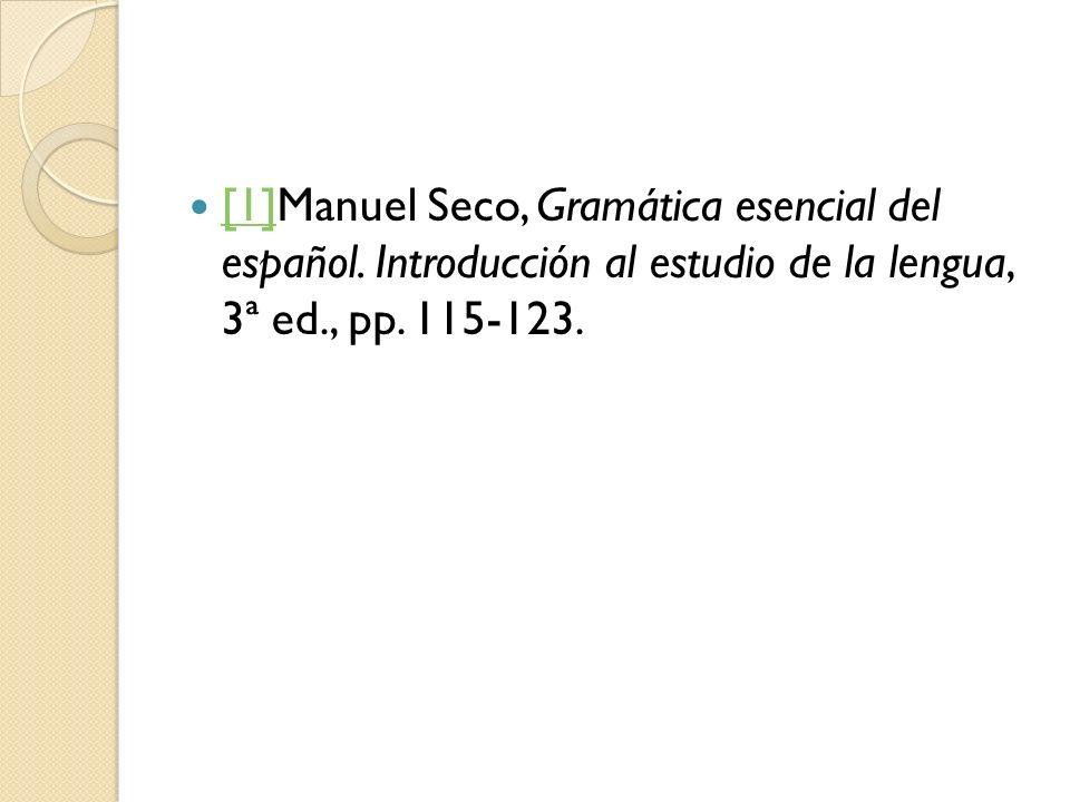 [1]Manuel Seco, Gramática esencial del español. Introducción al estudio de la lengua, 3ª ed., pp. 115-123. [1]