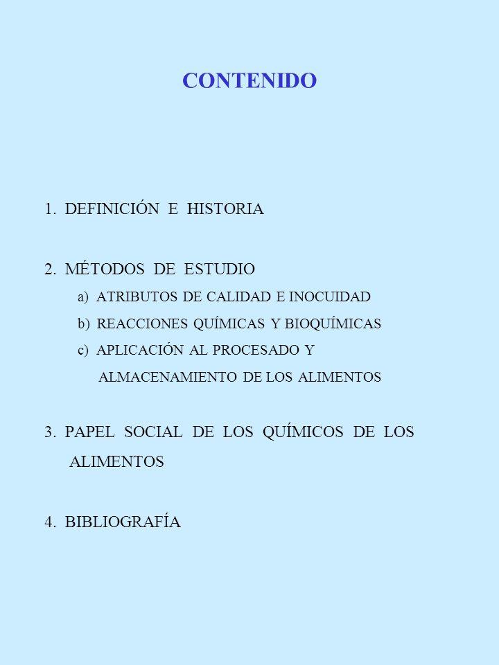 CONTENIDO 1. DEFINICIÓN E HISTORIA 2. MÉTODOS DE ESTUDIO a) ATRIBUTOS DE CALIDAD E INOCUIDAD b) REACCIONES QUÍMICAS Y BIOQUÍMICAS c) APLICACIÓN AL PRO