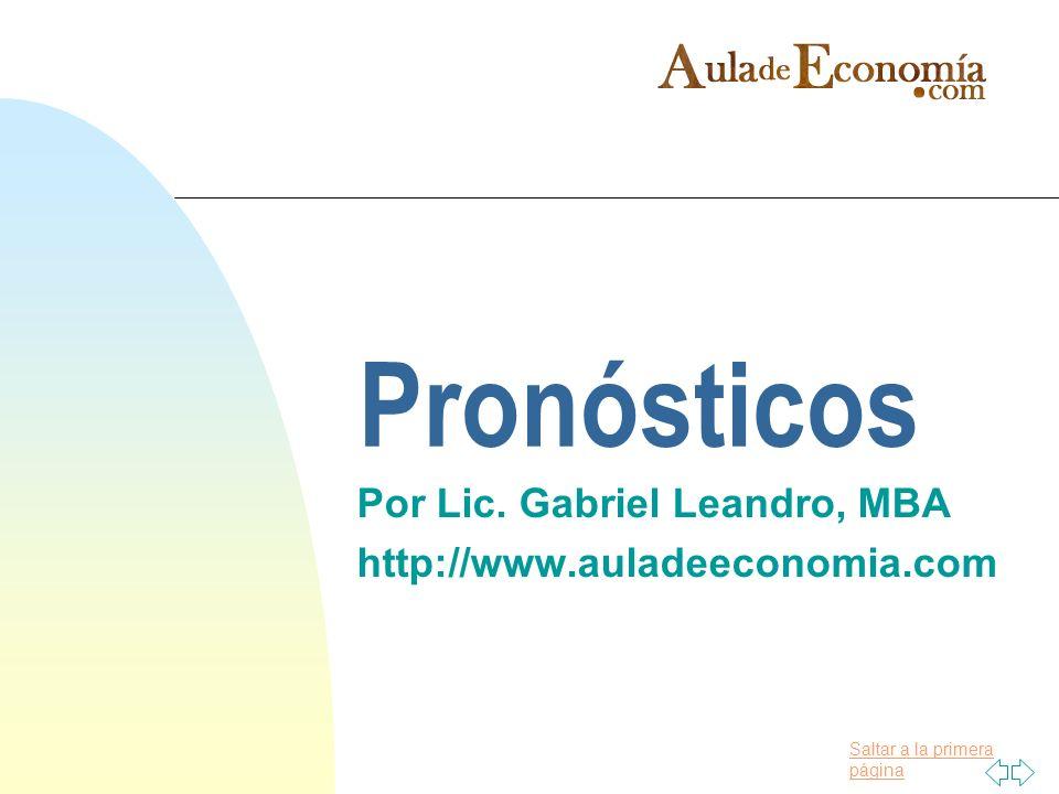 Saltar a la primera página Pronósticos Por Lic. Gabriel Leandro, MBA http://www.auladeeconomia.com
