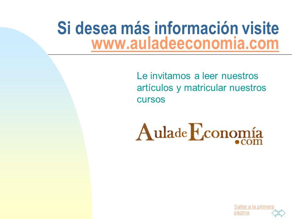 Saltar a la primera página Si desea más información visite www.auladeeconomia.com www.auladeeconomia.com Le invitamos a leer nuestros artículos y matr
