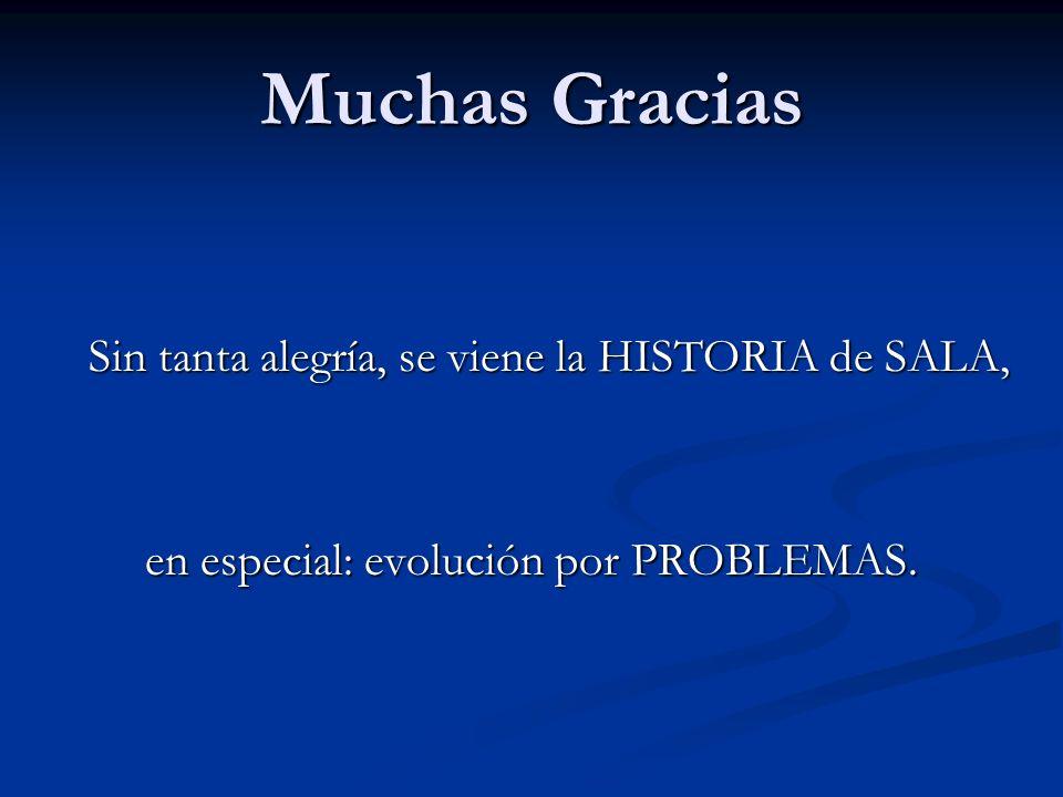 Muchas Gracias Sin tanta alegría, se viene la HISTORIA de SALA, Sin tanta alegría, se viene la HISTORIA de SALA, en especial: evolución por PROBLEMAS.